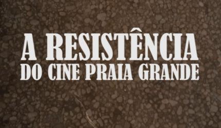 A Resistência do Cine Praia Grande