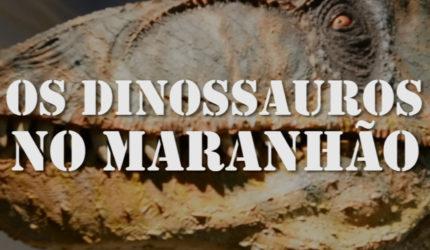 Os Dinossauros no Maranhão